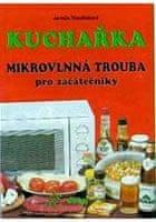 Mandžuková Jarmila: Kuchařka - Mikrovlnná trouba pro začátečníky