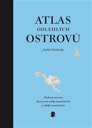 Schalansky Judith: Atlas odlehlých ostrovů - Padesát ostrovů, které jsem nikdy nenavštívila a nikdy