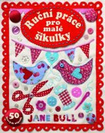 Bull Jane: Ruční práce pro malé šikulky - 50 hravých nápadů