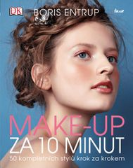 Entrup Boris: Make-up za 10 minut. 50 kompletních stylů krok za krokem