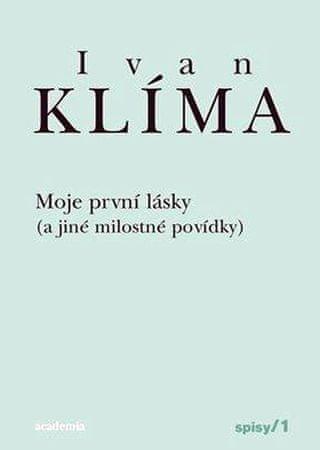 Klíma Ivan: Moje první lásky ( a jiné milostné povídky) - Spisy 1 - váz.
