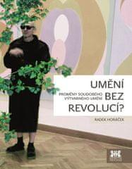 Horáček Radek: Umění bez revolucí? - Proměny soudobého výtvarného umění