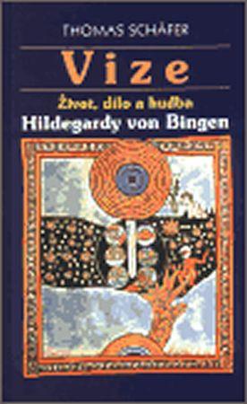 Schäfer Thomas: Vize - Život, dílo a hudba Hildegardy von Bingen
