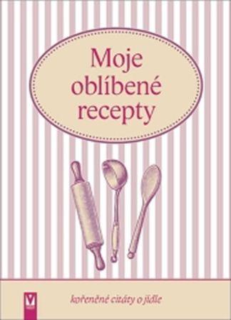 Moje oblíbené recepty (kořeněné citáty o jídle)
