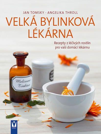 Tomsky Jan, Throll Angelika: Velká bylinková lékárna - Recepty z léčivých rostlin pro vaší domácí lé