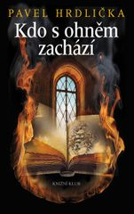 Hrdlička Pavel: Kdo s ohněm zachází