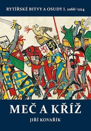 Kovařík Jiří: Meč a kříž - Rytířské bitvy a osudy I. 1066-1214