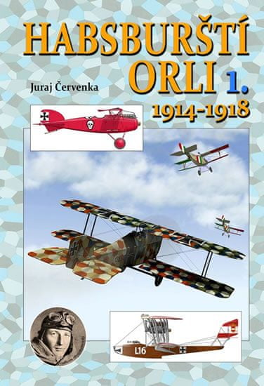 Červenka Juraj: Habsburští orli 1. 1914-1918