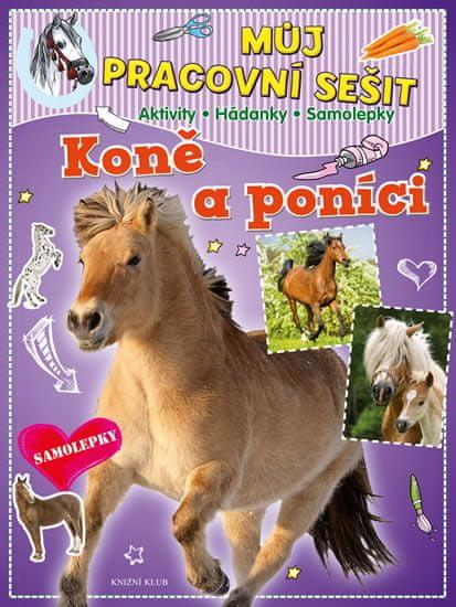 Můj pracovní sešit: Koně a poníci. Aktivity - Hádanky - Samolepky