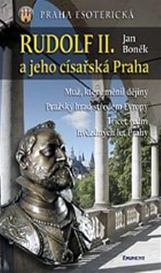 Boněk Jan: Rudolf II. a jeho císařská Praha