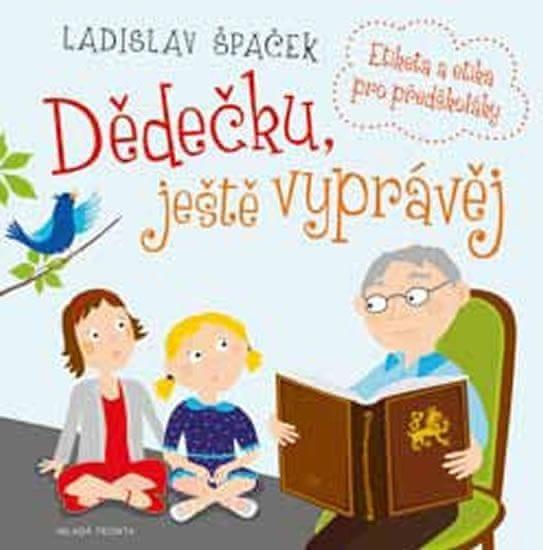 Špaček Ladislav: Dědečku, ještě vyprávěj - Etiketa a etika pro předškoláky + CD