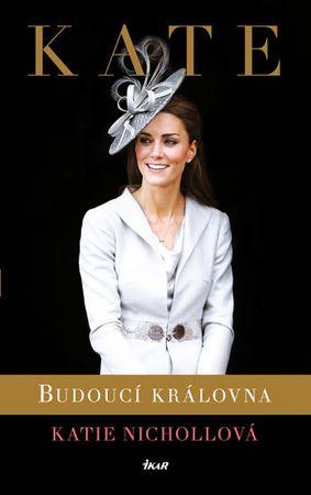 Nichollová Katie: Kate - budoucí královna