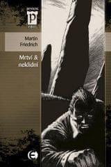 Friedrich Martin: Mrtví & neklidní (Edice Pevnost)
