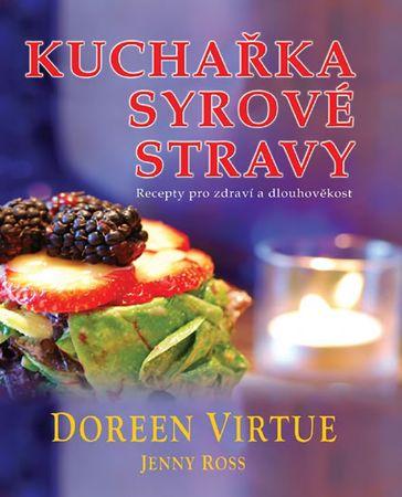 Virtue Doreen, Ross Jenny: Kuchařka syrové stravy - Recepty pro zdraví a dlouhověkost