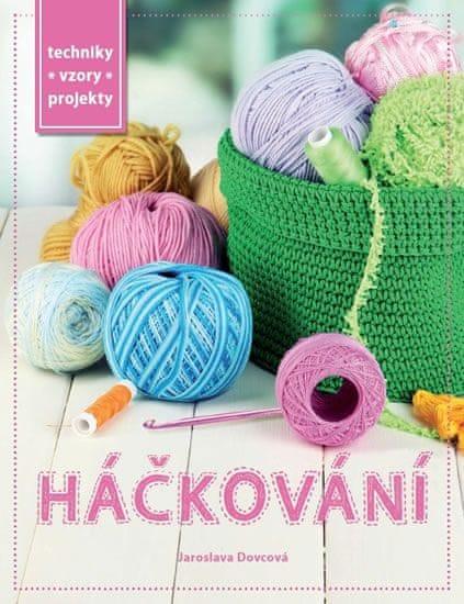 Dovcová Jaroslava: Praktická kniha - Háčkování - Techniky, vzory, projekty