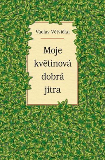 Větvička Václav: Moje květinová dobrá jitra