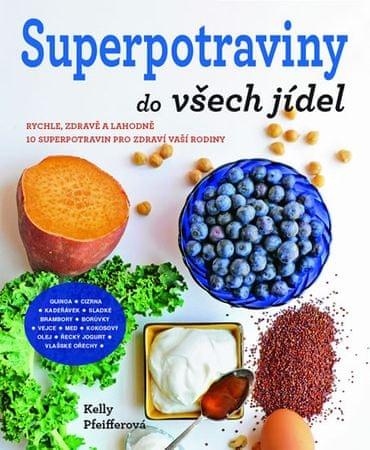 Pfeifferová Kelly: Superpotraviny do všech jídel