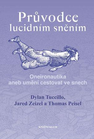 Tuccillo Dylan, Zeizel Jared, Peisel Tho: Průvodce lucidním sněním - Oneironautika aneb umění cestov