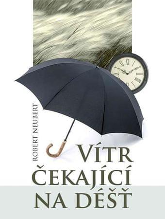 Neubert Robert: Vítr čekající na déšť