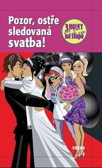 Wich Henriette: Pozor, ostře sledovaná svatba - Tři holky na stopě