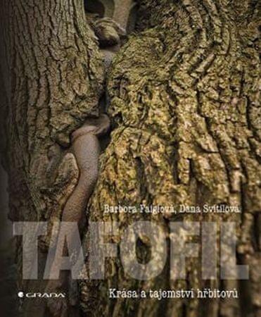 Faiglová Barbora, Svítilová Dana,: Tafofil - Krása a tajemství hřbitovů
