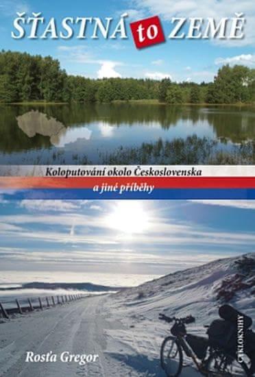 Gregor Rosťa: Šťastná to země - Koloputování okolo Československa a jiné příběhy