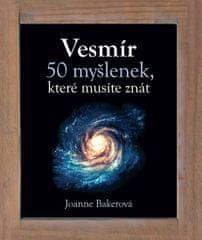 Bakerová Joanne: Vesmír - 50 myšlenek, které musíte znát