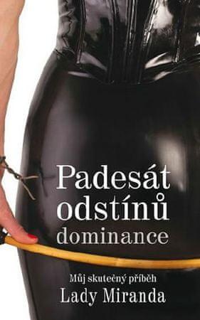 Mistress Miranda: 50 odstínů dominance - Můj skutečný příběh Lady Miranda