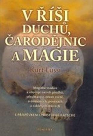 Lussi Kurt: V říši duchů, čarodějnic a magie - Magické tradice a obyčeje našich předků, představy o