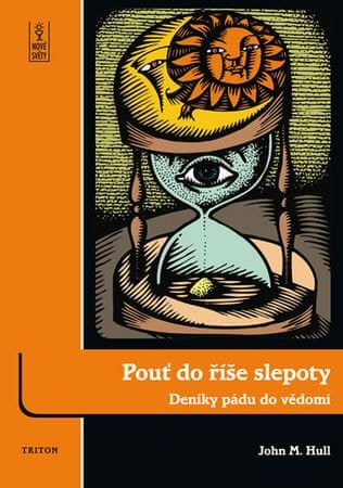 Hull John M.: Pouť do říše slepoty - Deníky pádu do vědomí