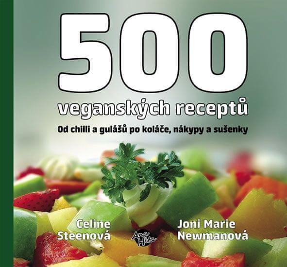 Steen Celine, Newman Joni M.: 500 veganských receptů - Od chilli a gulášů po koláče, nákypy a sušenk