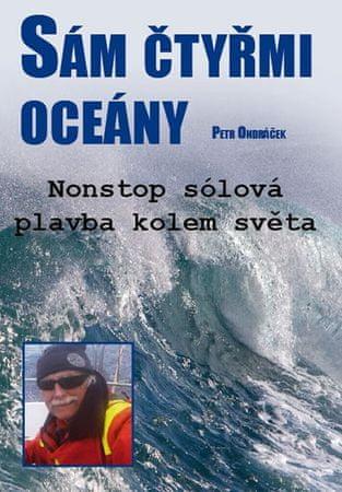 Ondráček Petr: Sám čtyřmi oceány - Nonstop sólová plavba kolem světa
