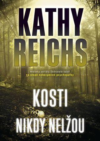 Reichs Kathy: Kosti nikdy nelžou