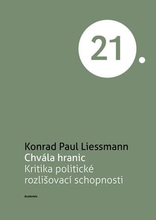 Liessmann Konrad Paul: Chvála hranic - Kritika politické rozlišovací schopnosti