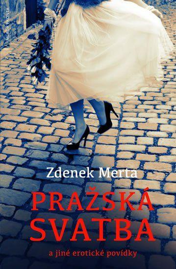 Merta Zdenek: Pražská svatba a jiné erotické povídky
