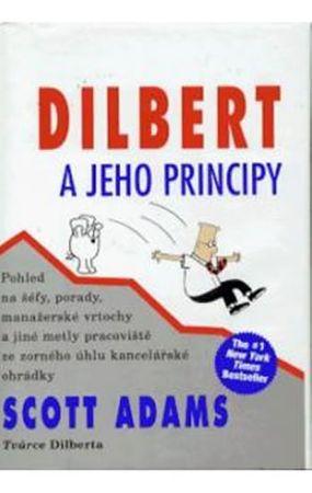 Adams Scott: Dilbert a jeho principy - Pohled na šéfy, porady, manažerské vrtochy a jiné metly praco