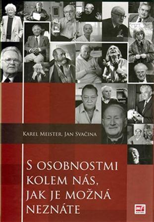 Meister Karel Mgr., Svačina Jan PhDr.: S osobnostmi kolem nás, jak je možná neznáte