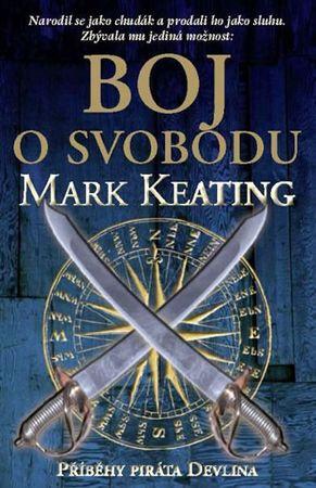 Keating Mark: Boj o svobodu (příběhy piráta Devlina)