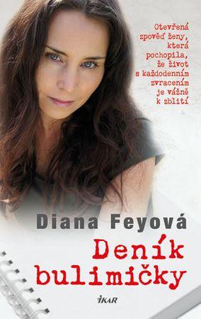 Feyová Diana: Deník bulimičky - Otevřená zpověď ženy, která pochopila, že život s každodenním zvrace