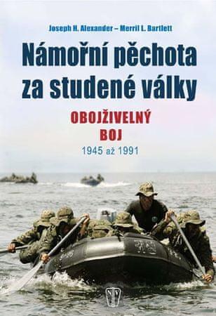 Alexander J.H., Barlett M.L.: Námořní pěchota za studené války - Obojživelný boj 1945 až 1991