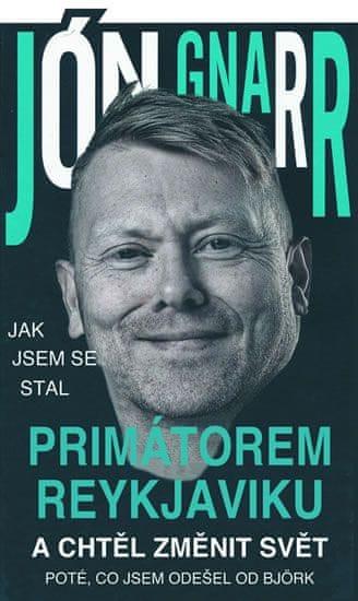 Gnarr Jón: Jak jsem se stal primátorem Reykjavíku a chtěl změnit svět