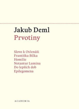 Deml Jakub: Prvotiny Sebrané spisy I.