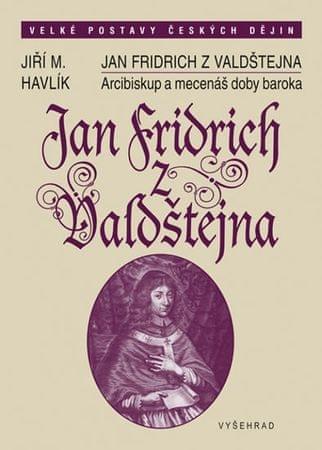 Havlík Jiří: Jan Fridrich z Valdštejna - Arcibiskup a mecenáš doby rekatolizace