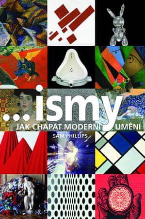 Phillips Sam: ...ismy - Jak chápat moderní umění