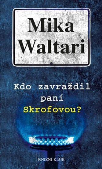 Waltari Mika: Kdo zavraždil paní Skrofovou?