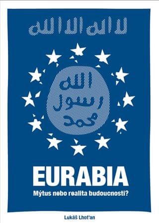 Lhoťan Lukáš: Eurabia - Mýtus nebo realita budoucnosti?