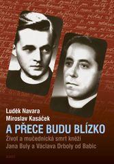 Navara Luděk, Kasáček Miroslav,: A přece budu blízko - Život a mučednická smrt páterů Jana Buly a Vá
