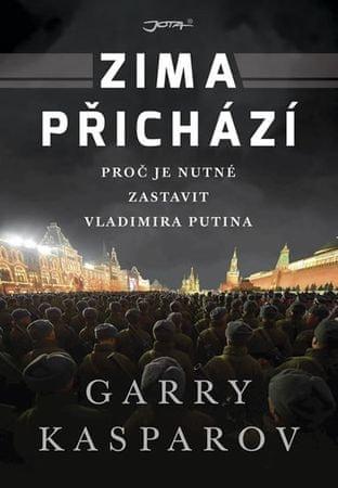 Kasparov Garry: Zima přichází - Proč je nutné zastavit Vladimira Putina