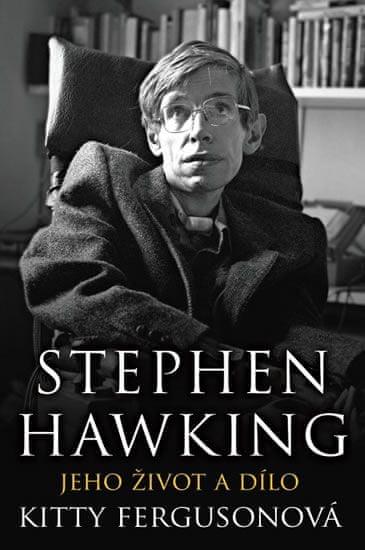 Fergusonová Kitty: Stephen Hawking - Jeho život a dílo