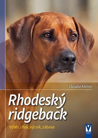 Körner Claudia: Rhodéský ridgeback - Výběr, chov, výcvik, zábava